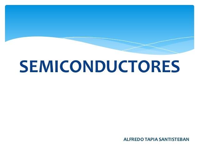 SEMICONDUCTORES         ALFREDO TAPIA SANTISTEBAN