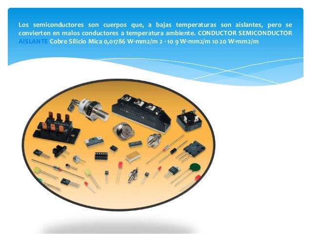 Los semiconductores son cuerpos que, a bajas temperaturas son aislantes, pero seconvierten en malos conductores a temperat...