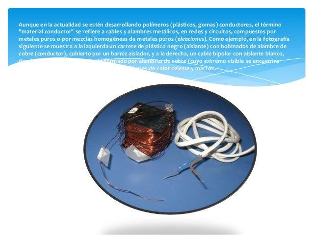 """Aunque en la actualidad se estén desarrollando polímeros (plásticos, gomas) conductores, el término""""material conductor"""" se..."""