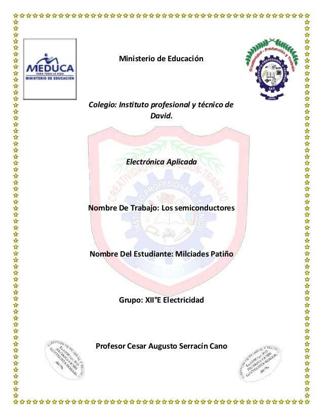 Ministerio de EducaciónColegio: Instituto profesional y técnico deDavid.Electrónica AplicadaNombre De Trabajo: Los semicon...