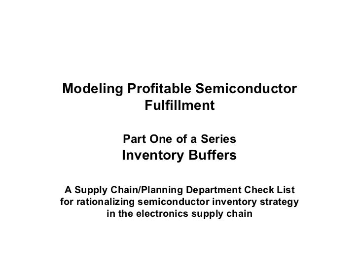 Modeling Profitable Semiconductor Fulfillment   Part One of a Series   Inventory Buffers A Supply Chain/Planning Departmen...