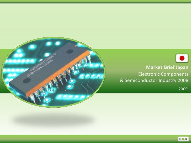 Market Brief Japan        Electronic Components & Semiconductor Industry 2008                         2009