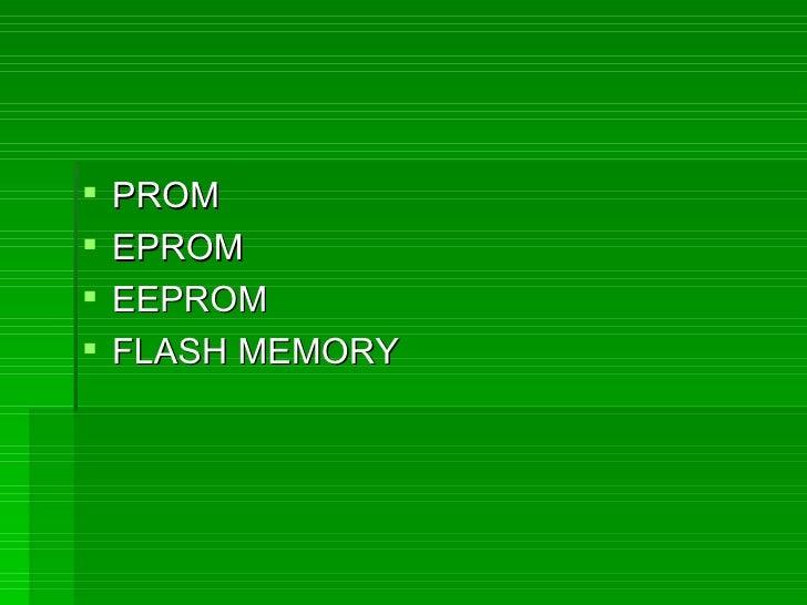 <ul><li>PROM </li></ul><ul><li>EPROM </li></ul><ul><li>EEPROM </li></ul><ul><li>FLASH MEMORY </li></ul>