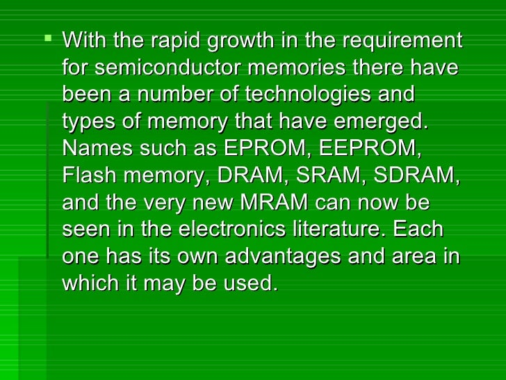 <ul><li>With the rapid growth in the requirement for semiconductor memories there have been a number of technologies and t...