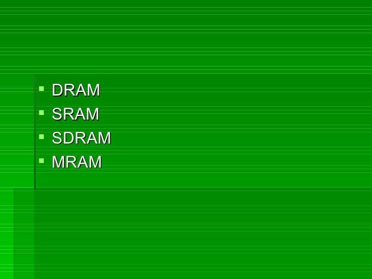 <ul><li>DRAM </li></ul><ul><li>SRAM </li></ul><ul><li>SDRAM </li></ul><ul><li>MRAM </li></ul>