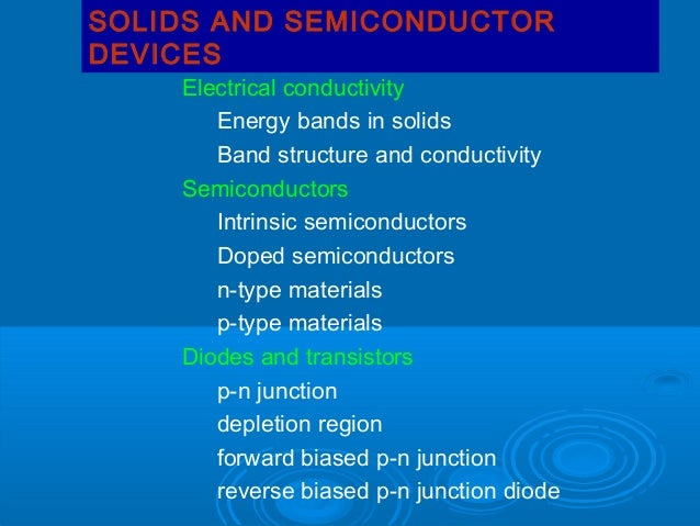 SOLIDS AND SEMICONDUCTOR DEVICES  Electrical conductivity Energy bands in solids Band structure and conductivity Semicondu...