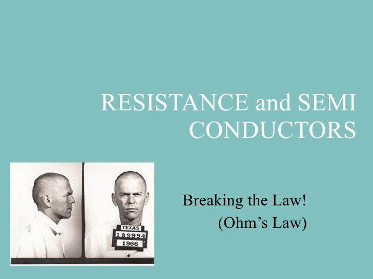 RESISTANCE and SEMI CONDUCTORS Breaking the Law! (Ohm's Law)