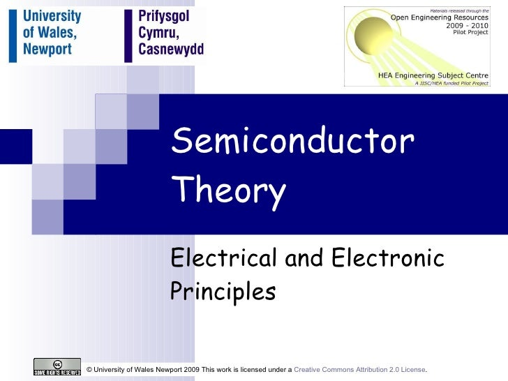Semiconductor Theory Electrical and Electronic Principles © University of Wales Newport 2009 This work is licensed under a...