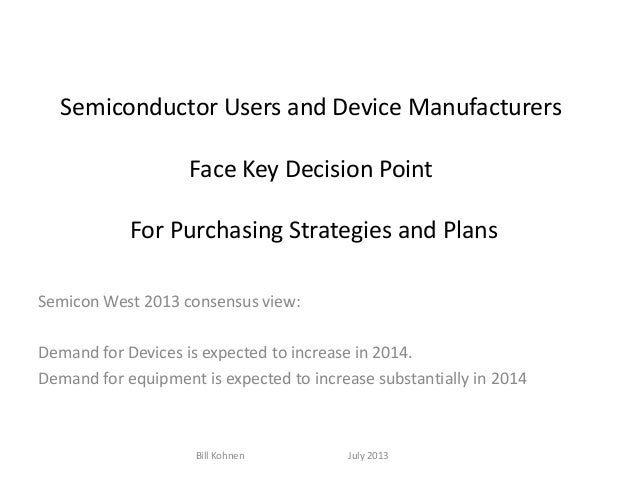 Semiconductor Users and Device Manufacturers Face Key Decision Point For Purchasing Strategies and Plans Semicon West 2013...