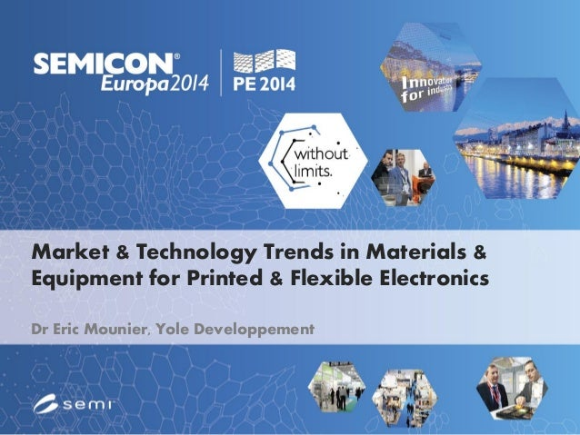 Market & Technology Trends in Materials & Equipment for Printed & Flexible Electronics Dr Eric Mounier, Yole Developpement