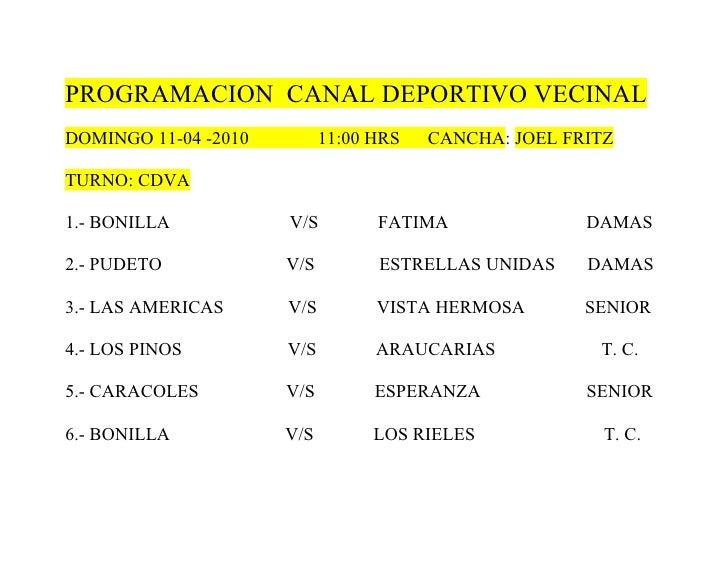 PROGRAMACION CANAL DEPORTIVO VECINAL DOMINGO 11-04 -2010         11:00 HRS   CANCHA: JOEL FRITZ  TURNO: CDVA  1.- BONILLA ...