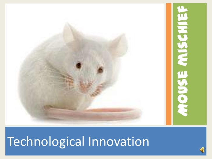 Mouse mischiefTechnological Innovation