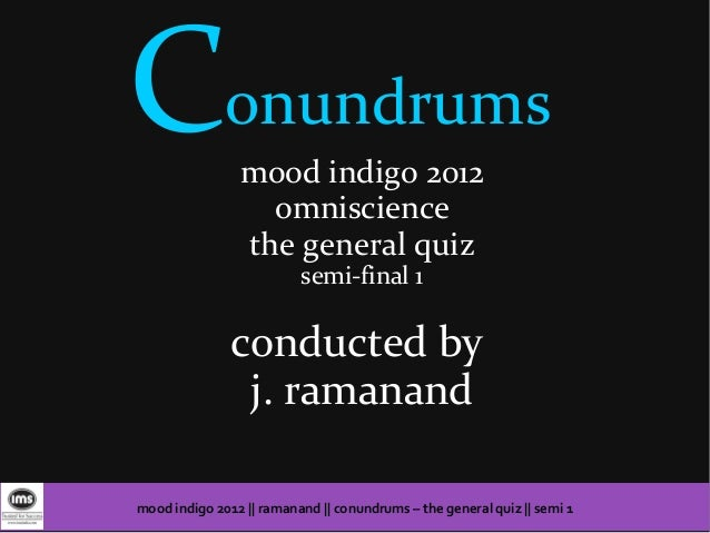 Conundrums      mood indigo 2012                  omniscience                the general quiz                          sem...