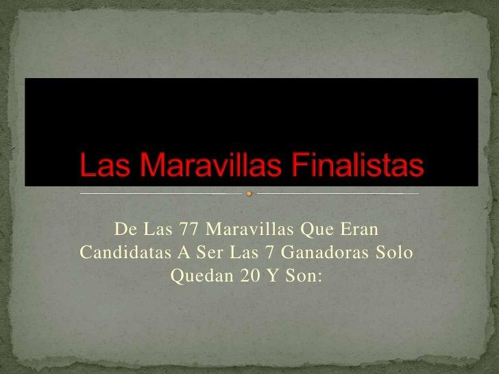 De Las 77 Maravillas Que Eran Candidatas A Ser Las 7 Ganadoras Solo Quedan 20 Y Son:<br />Las Maravillas Finalistas<br />