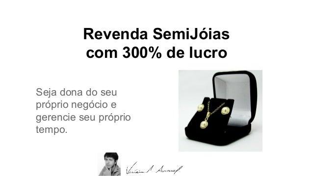Revenda SemiJóias com 300% de lucro Seja dona do seu próprio negócio e gerencie seu próprio tempo.