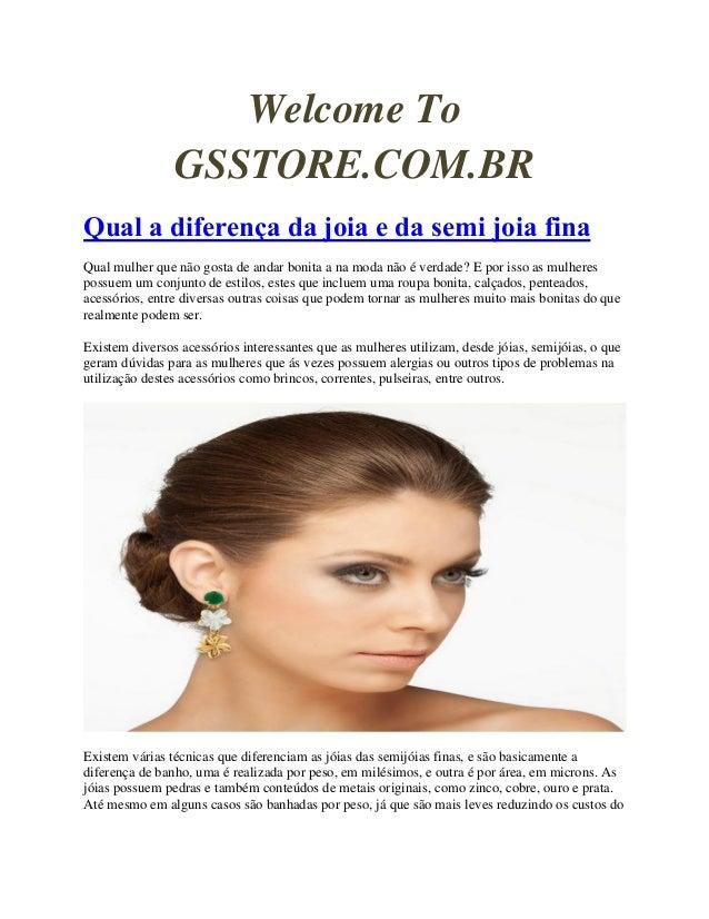 Welcome To GSSTORE.COM.BR Qual a diferença da joia e da semi joia fina Qual mulher que não gosta de andar bonita a na moda...
