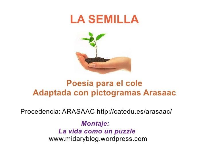 LA SEMILLA          Poesía para el cole   Adaptada con pictogramas ArasaacProcedencia: ARASAAC http://catedu.es/arasaac/  ...