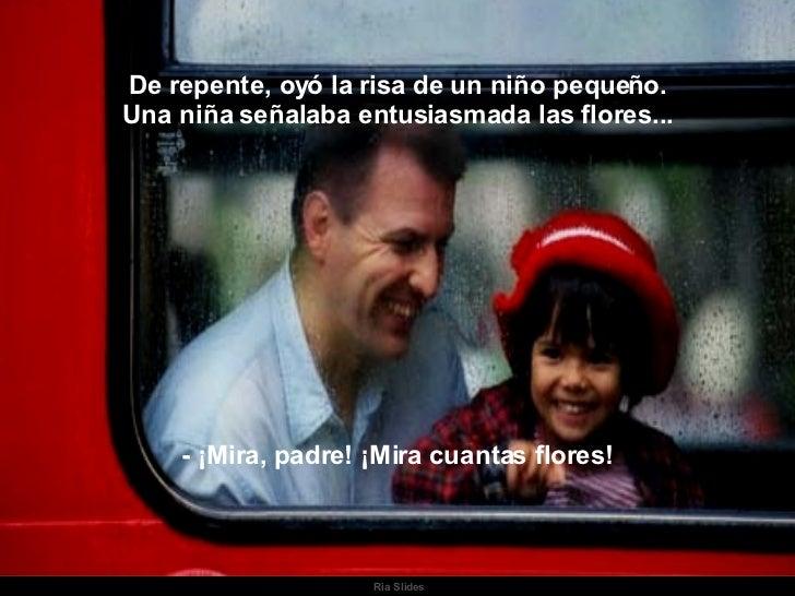 Ria Slides De repente, oyó la risa de un niño pequeño. Una niña señalaba entusiasmada las flores... - ¡Mira, padre! ¡Mira ...