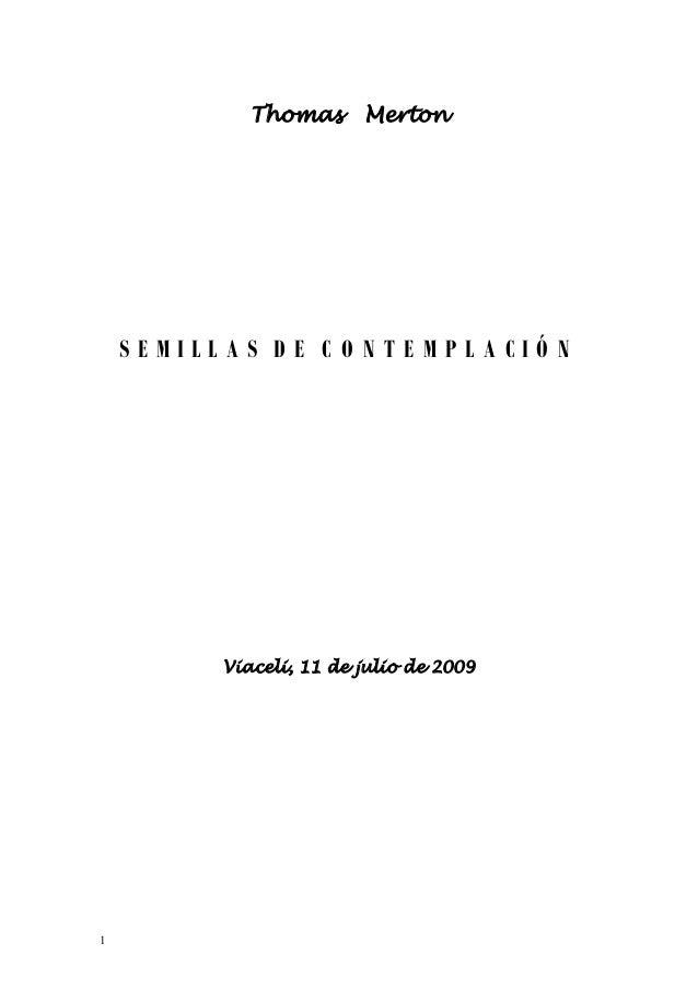 Thomas Merton S E M I L L A S D E C O N T E M P L A C I Ó N Viaceli, 11 de julio de 2009 1