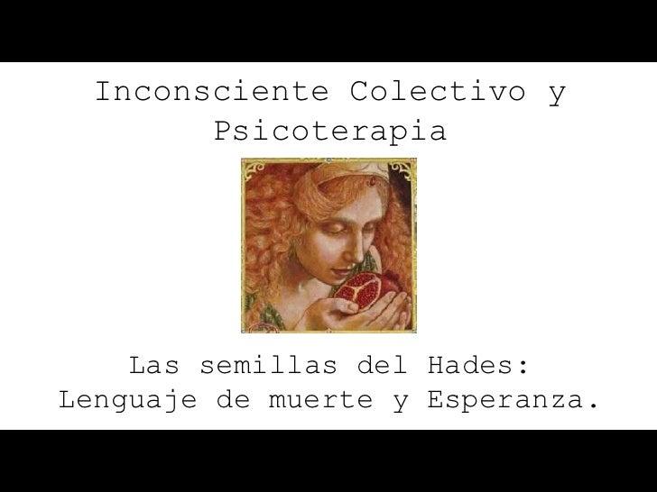 Inconsciente Colectivo y        Psicoterapia    Las semillas del Hades:Lenguaje de muerte y Esperanza.