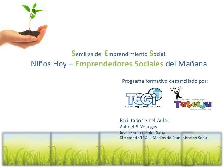 Semillas del Emprendimiento Social:Niños Hoy – Emprendedores Sociales del Mañana                        Programa formativo...