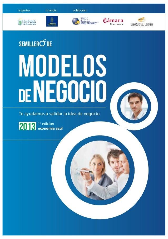 modelos denegocio semiller de Te ayudamos a validar la idea de negocio 2013 1ª edición economía azul organiza: financia: c...
