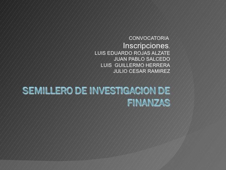 CONVOCATORIA         Inscripciones.LUIS EDUARDO ROJAS ALZATE       JUAN PABLO SALCEDO  LUIS GUILLERMO HERRERA       JULIO ...