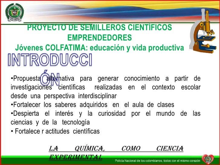 PROYECTO DE SEMILLEROS CIENTÍFICOS EMPRENDEDORES<br />Jóvenes COLFATIMA: educación y vida productiva<br />INTRODUCCIÓN<br ...