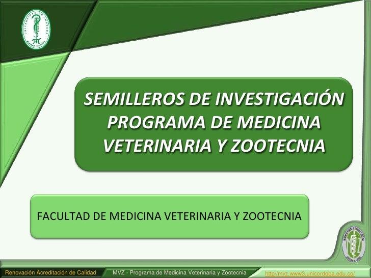 SEMILLEROS DE INVESTIGACIÓN                               PROGRAMA DE MEDICINA                               VETERINARIA Y...