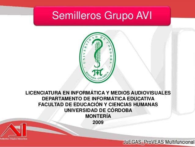 Semilleros Grupo AVI LICENCIATURA EN INFORMÁTICA Y MEDIOS AUDIOVISUALES DEPARTAMENTO DE INFORMÁTICA EDUCATIVA FACULTAD DE ...