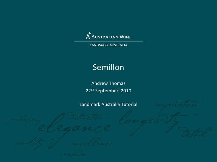 Semillon Andrew Thomas 22 nd  September, 2010 Landmark Australia Tutorial