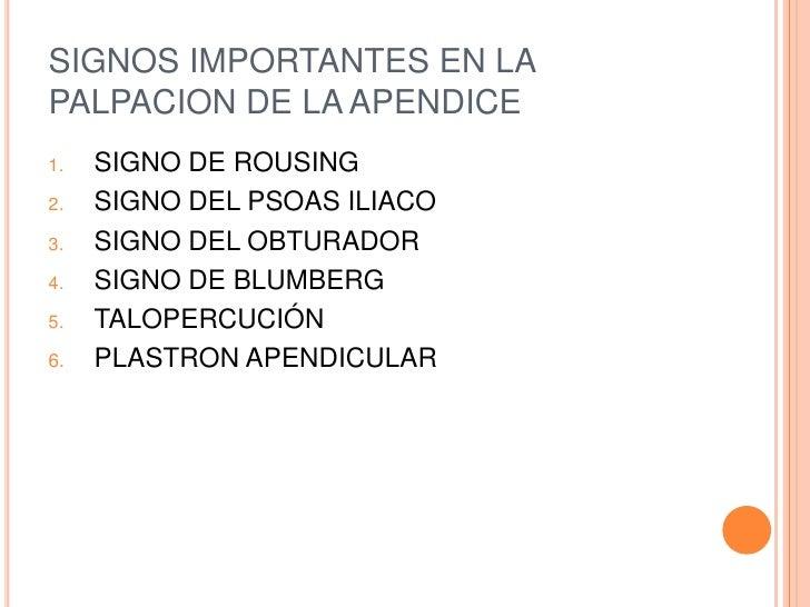 SIGNOS IMPORTANTES EN LAPALPACION DE LA APENDICE1.   SIGNO DE ROUSING2.   SIGNO DEL PSOAS ILIACO3.   SIGNO DEL OBTURADOR4....