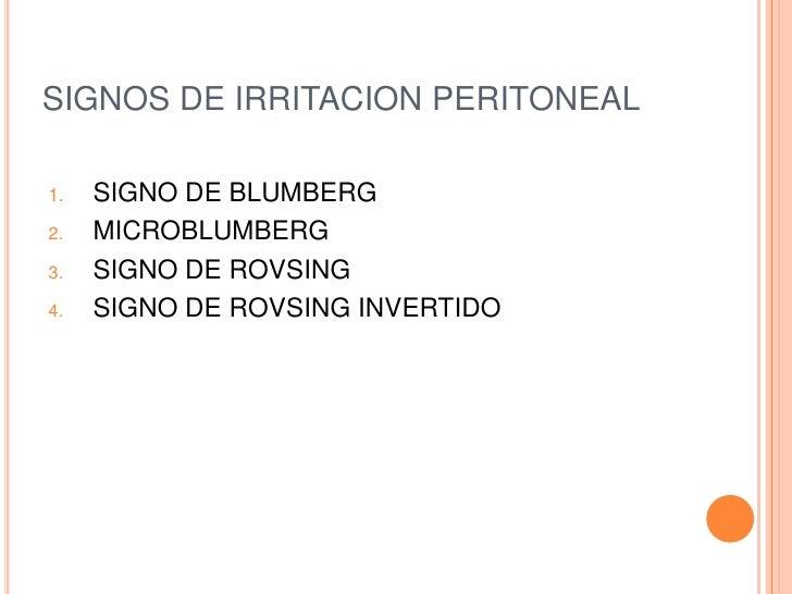 SIGNOS DE IRRITACION PERITONEAL1.   SIGNO DE BLUMBERG2.   MICROBLUMBERG3.   SIGNO DE ROVSING4.   SIGNO DE ROVSING INVERTIDO