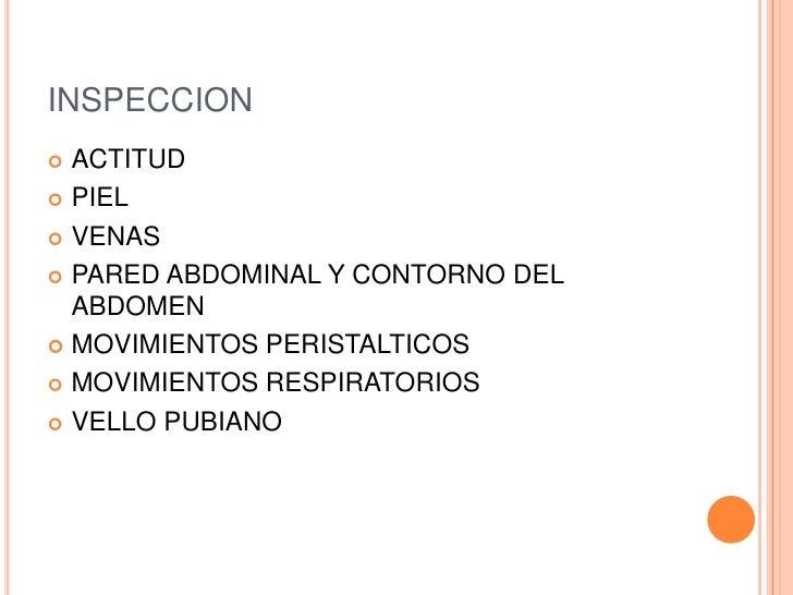 INSPECCION ACTITUD PIEL VENAS PARED ABDOMINAL Y CONTORNO DEL  ABDOMEN MOVIMIENTOS PERISTALTICOS MOVIMIENTOS RESPIRAT...