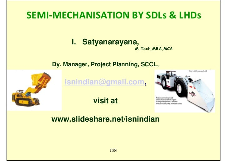 SEMI-MECHANISATION BY SDLs & LHDs          I. Satyanarayana,                                M.Tech,MBA,MCA    Dy. Manager,...