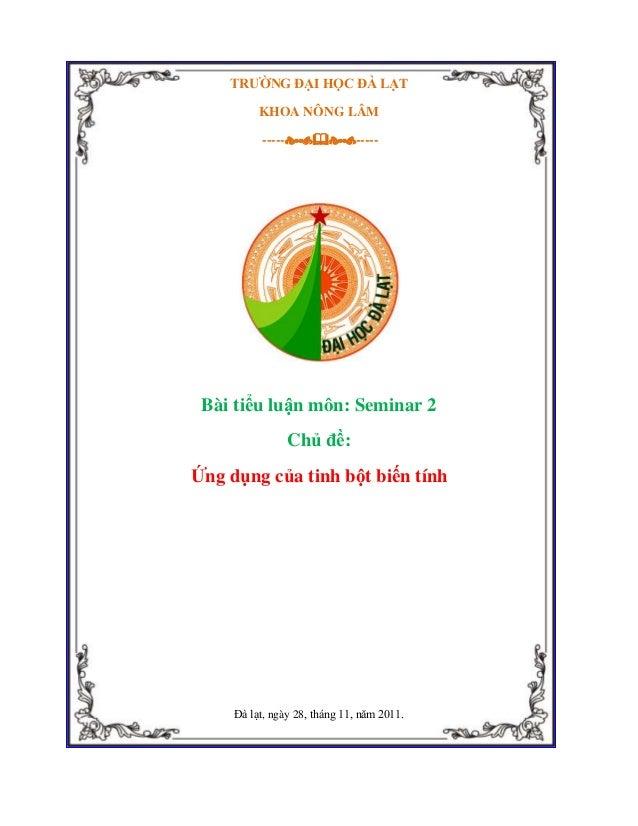 TRƯỜNG ĐẠI HỌC ĐÀ LẠT KHOA NÔNG LÂM ----------  Bài tiểu luận môn: Seminar 2 Chủ đề: Ứng dụng của tinh bột biến tính ...