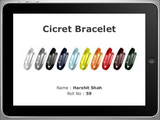 Cicret Bracelet Name : Harshit Shah Roll No : 59