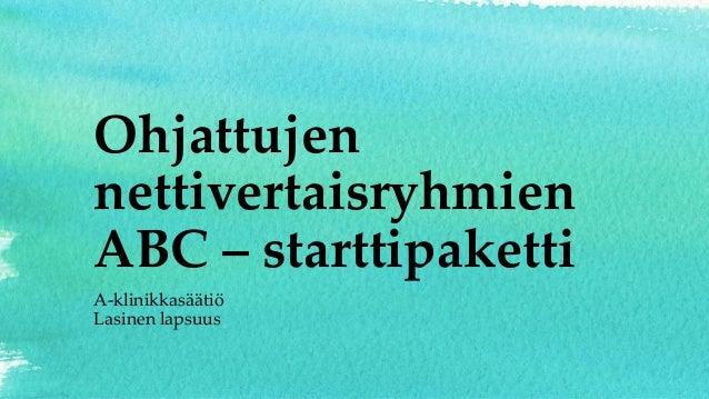 Ohjattujen nettivertaisryhmien ABC – starttipaketti A-klinikkasäätiö Lasinen lapsuus