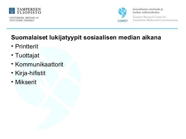 Suomalaiset lukijatyypit sosiaalisen median aikana • Printterit • Tuottajat • Kommunikaattorit • Kirja-hifistit • Mikserit