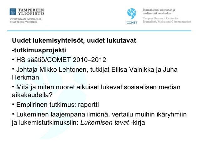 Uudet lukemisyhteisöt, uudet lukutavat -tutkimusprojekti • HS säätiö/COMET 2010–2012 • Johtaja Mikko Lehtonen, tutkijat El...