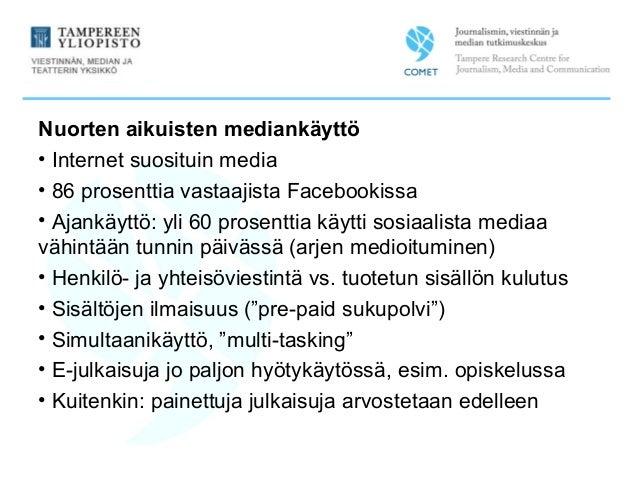 Nuorten aikuisten mediankäyttö • Internet suosituin media • 86 prosenttia vastaajista Facebookissa • Ajankäyttö: yli 60 pr...