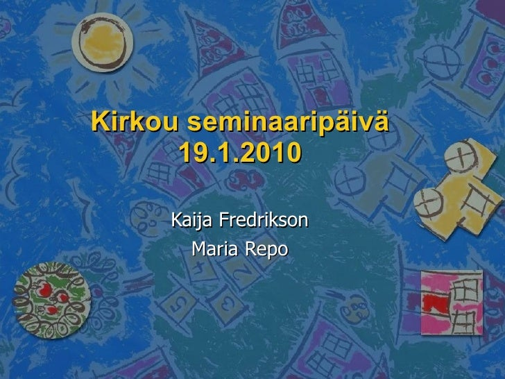 Kirkou seminaaripäivä 19.1.2010 Kaija Fredrikson Maria Repo