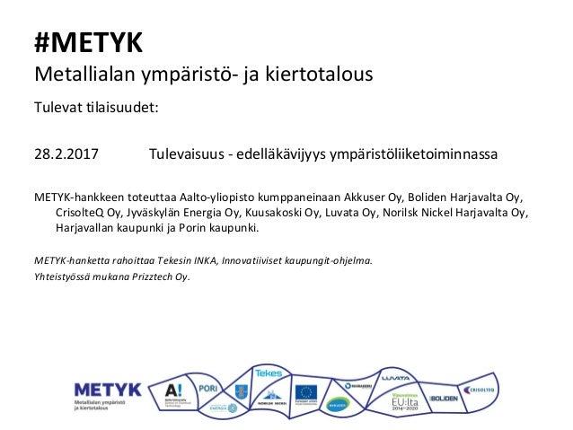 #METYK Metallialan ympäristö- ja kiertotalous Tulevat tilaisuudet: 28.2.2017 Tulevaisuus - edelläkävijyys ympäristöliiketo...