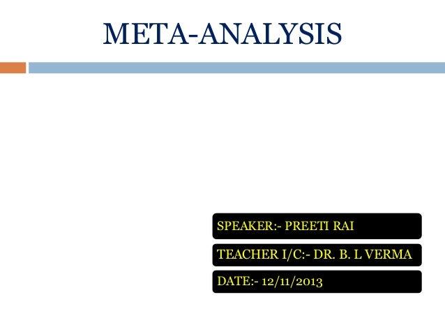 META-ANALYSIS  SPEAKER:- PREETI RAI  TEACHER I/C:- DR. B. L VERMA DATE:- 12/11/2013