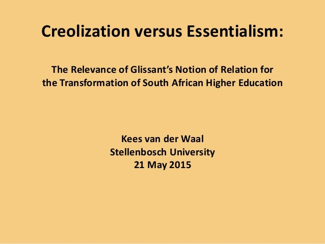 Creolization versus Essentialism: The Relevance of Glissant's Notion of Relation for the Transformation of South African H...