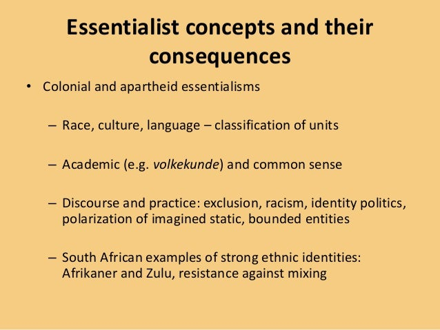 Essentialist concepts and their consequences • Colonial and apartheid essentialisms – Race, culture, language – classifica...