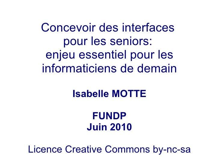 Concevoir des interfaces       pour les seniors:    enjeu essentiel pour les   informaticiens de demain           Isabelle...