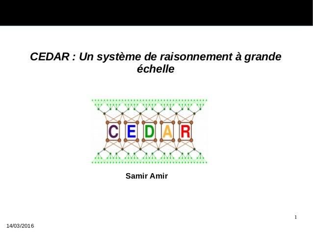 1 CEDAR : Un système de raisonnement à grande échelle 14/03/2016 Samir Amir