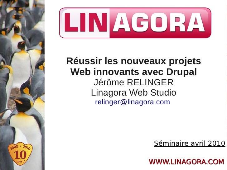 Réussir les nouveaux projets  Web innovants avec Drupal       Jérôme RELINGER      Linagora Web Studio      relinger@linag...