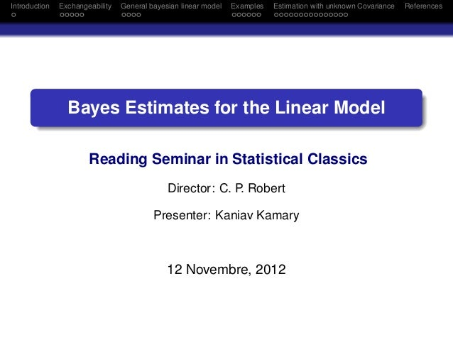 Introduction   Exchangeability   General bayesian linear model   Examples   Estimation with unknown Covariance   Reference...